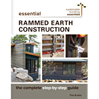 Essential Rammed Earth Construction: The Complete Step-by-Step Guide (Sustainable Building Essentials Series Book 9) (English Edition)