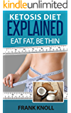 Ketogenic Diet: Ketosis Diet Explained: Eat Fat, Be Thin. Ketogenic Diet For Weight Loss, Low Carbohydrate Performance: 7 Steps to a Low-Carb Ketosis diet, ... ketosis explained, Weight loss fast Book 1)