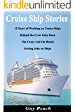 Cruise Ship Stories - 12 Years of Working on Cruise Ships, Behind the Crew Only Door, Getting Jobs on Ships, Life On Board (English Edition)