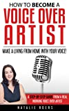 How to Become a Voice Over Artist: Make a Living from Home with Your Voice! (English Edition)