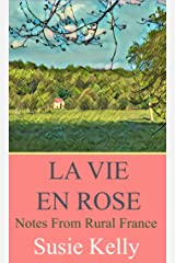 La Vie En Rose: Notes From Rural France Kindle Edition