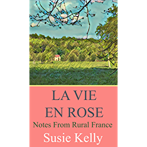 La Vie En Rose: Notes From Rural France