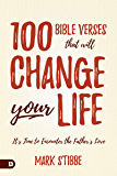 100 Bible Verses That Will Change Your Life: It's Time to Encounter the Father's Love