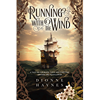 Running With The Wind: A tale of courage, love and survival aboard the Mayflower (The Mayflower Collection Book 1)