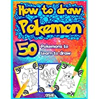 How to Draw Pokemon: 50 Pokemons to Learn to Draw: Volume 1 (Unofficial Book)