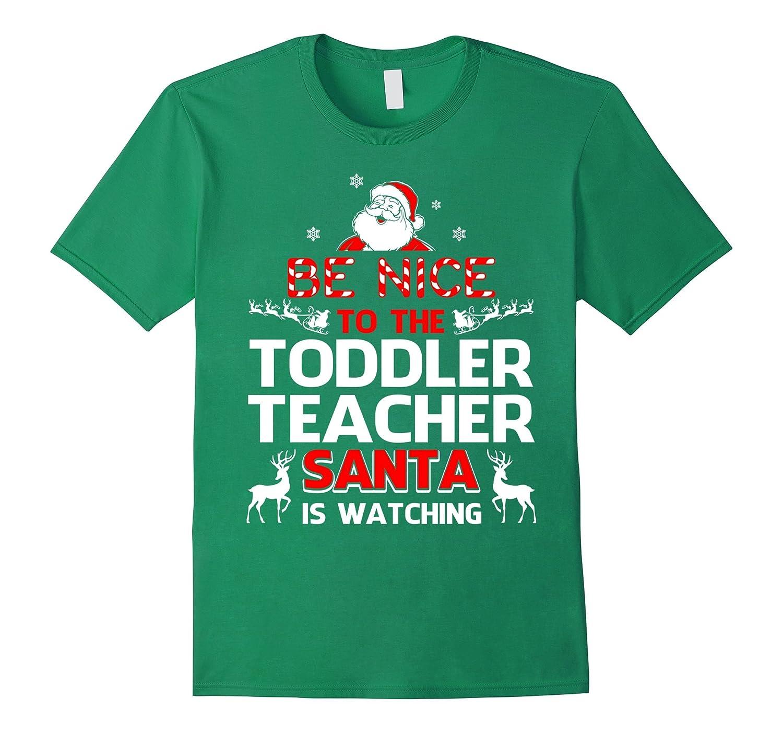 Be Nice To The Toddler Teacher Santa Is Watching- Toddler Te