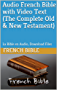 Audio French Bible with Video Text(The Complete Old & New Testament): La Bible en Audio, Download Files