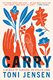 Carry: A Memoir of Survival on Stolen Land