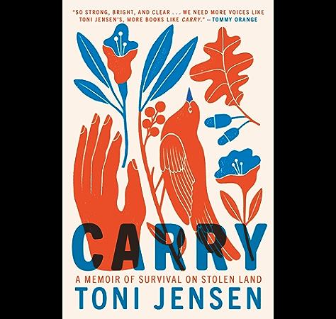 Carry A Memoir Of Survival On Stolen Land Kindle Edition By Jensen Toni Politics Social Sciences Kindle Ebooks Amazon Com