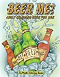 Beer Me! Adult Coloring Book for Men: Men's Coloring Book of Beer, Spirits, Sports, and Other Things Dudes Love