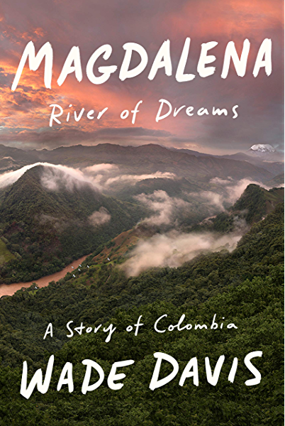 Magdalena: River of Dreams: A Story of Colombia, Davis, Wade ...