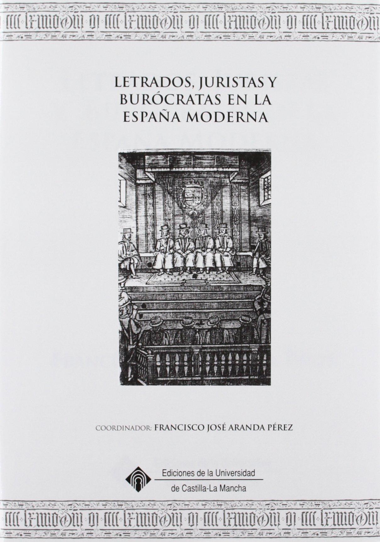 Letrados, juristas y burócratas en la España Moderna EDICIONES INSTITUCIONALES: Amazon.es: Aranda Pérez, Francisco José: Libros