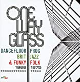 One Way Glass: Dancefloor Prog, Brit Jazz & Funky Folk: 1968-1975