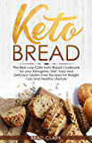 Keto Bread: The Best Low-Carb Keto Bread Cookbook for your Ketogenic Diet – Easy and Quick Gluten-Free Recipes for…