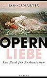 Opernliebe: Ein Buch für Enthusiasten