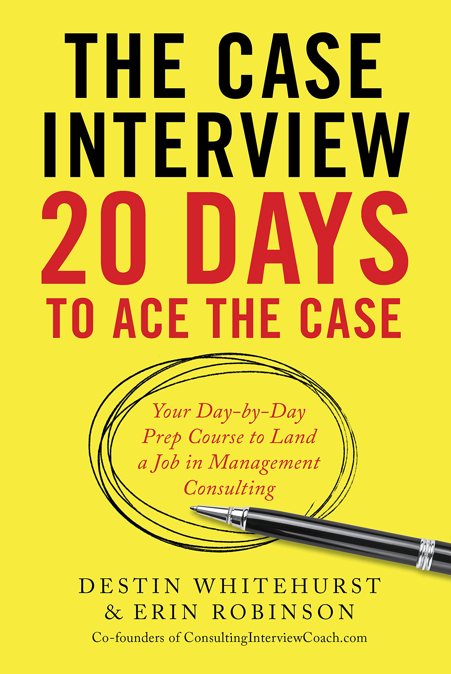 Case Interview: 20 Days to Ace the Case: Your Day-By-Day Prep Course to Land a Job in Management Consulting