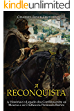 A Reconquista: A História e o Legado dos Conflitos entre os Mouros e os Cristãos na Península Ibérica