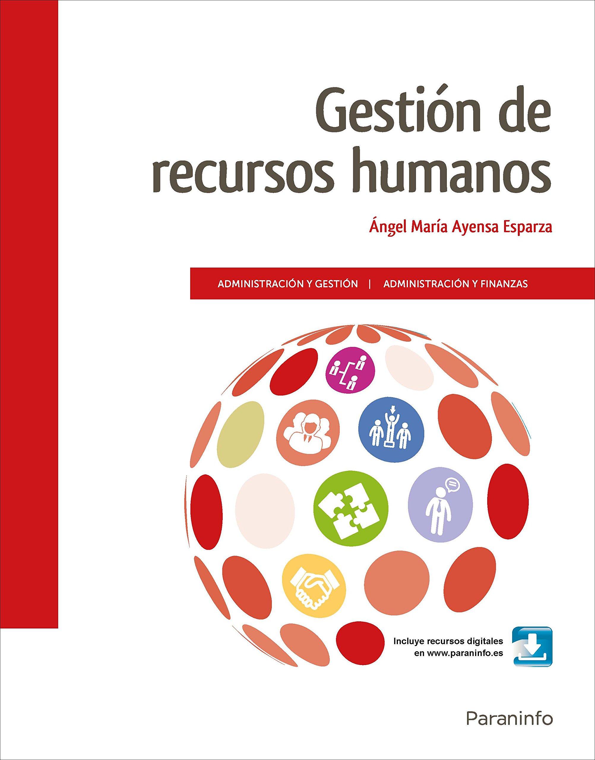 Gestión de recursos humanos ( Ed. 2018) Tapa blanda – 9 may 2018 ÁNGEL MARÍA AYENSA ESPARZA Ediciones Paraninfo S.A 8428340390