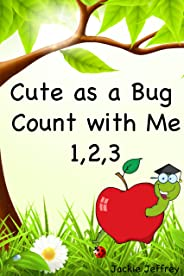 Cute as a Bug Count with Me 1, 2, 3 (A Learn to Count Book)