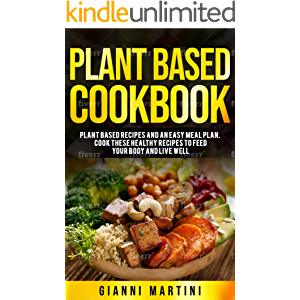 Plant Based Cookbook: Plant based Healthy Recipes for Breakfast, Lunch and Dinner (Plant Based Cookbook) (Healthy…