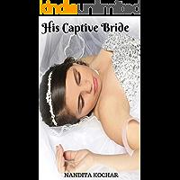 His Captive Bride : A hot, passionate, forced marriage romance (Captive Brides Book 1)