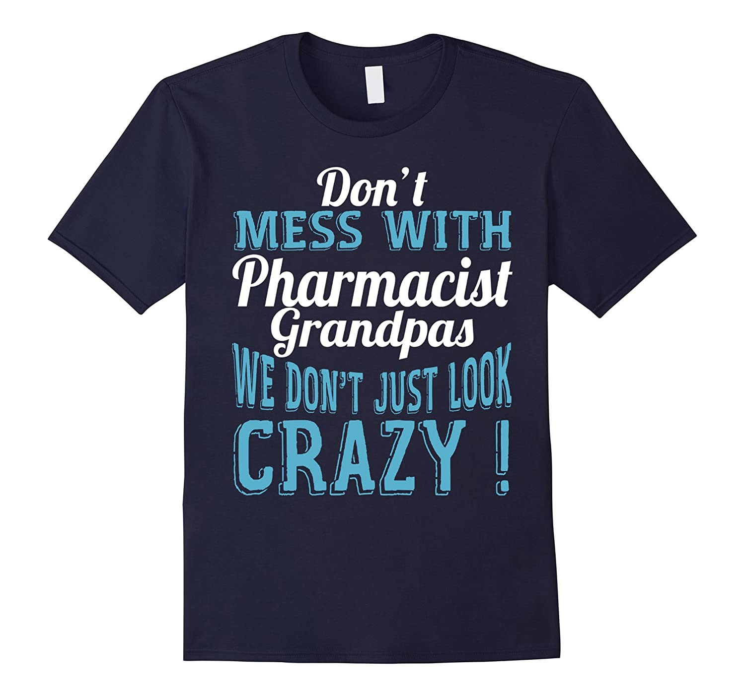 Dont Mess With Pharmacist Grandpas We Dont Just Look Crazy-TJ
