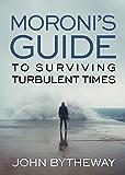 Moroni's Guide for Surviving Turbulent Times