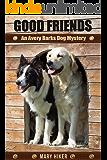 Good Friends: An Avery Barks Dog Mystery (Avery Barks Cozy Dog Mysteries Book 5)