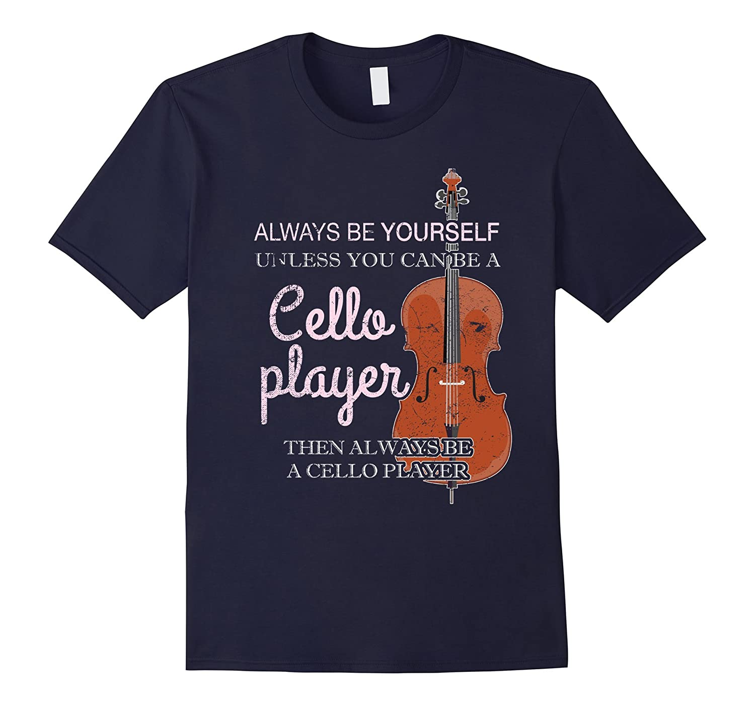 Always Be Yourself Unless You Can Be A Cello Player TShirt-RT
