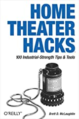 Home Theater Hacks: 100 Industrial-Strength Tips & Tools Kindle Edition