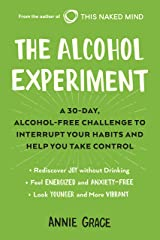 The Alcohol Experiment: A 30-day, Alcohol-Free Challenge to Interrupt Your Habits and Help You Take Control Kindle Edition
