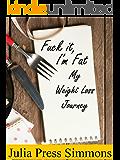 Fuck it, I'm Fat: My Weight Loss Journey