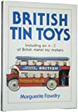 British Tin Toys: Including an A-Z of British Metal Toy Makers