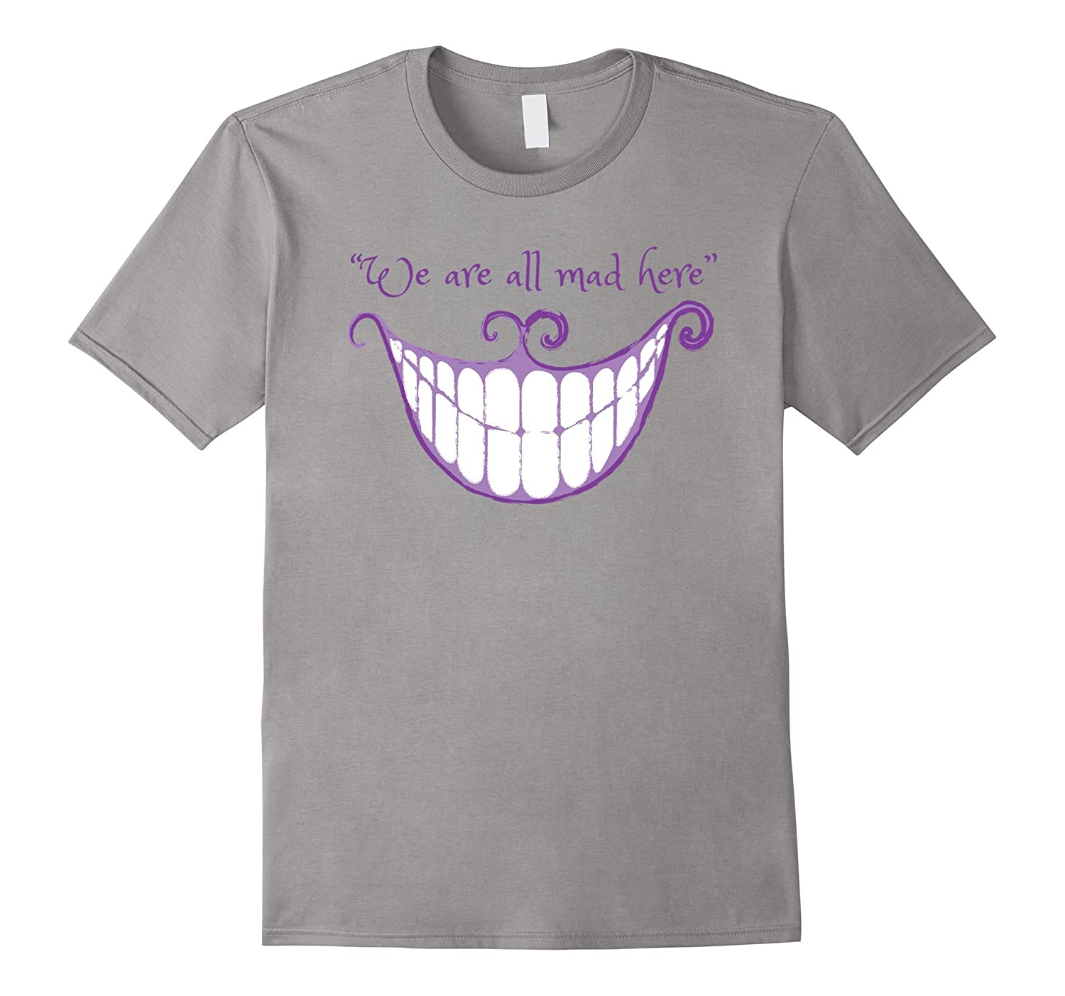We Are All Mad Here Alice Cat Smile Halloween Costume TShirt-FL