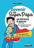 Devenir un super papa en 365 trucs et astuces : De la naissance aux 3 ans de votre enfant