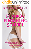 Femboy Finishing School: A finishing school with a difference, where boys will be girls,and the girls play dirty! (Transgender Erotica, Gay, Femboy, Forced Femme, Sissy Fiction) (English Edition)