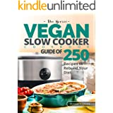 The Basic Vegan Slow Cooker Cookbook: Guide of 250 Recipes to rebuild your Diet