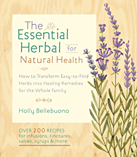 The Essential Herbal for Natural Health: How to Transform Easy-to-Find Herbs
