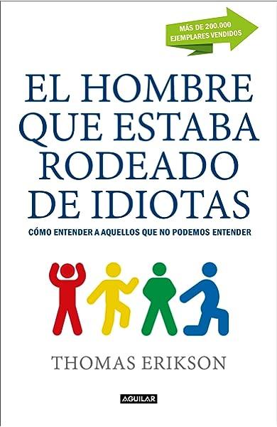 El hombre que estaba rodeado de idiotas: Cómo entender a aquellos que no podemos entender Ocio y tiempo libre: Amazon.es: Erikson, Thomas, SANZ GONZÁLEZ, NATALIA;: Libros
