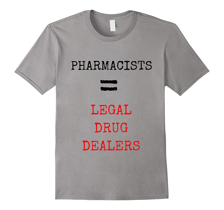 Funny Pharmacist T Shirts - Legal Drug Dealers for Men Women-TJ