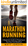 Marathon Running: A Beginners Guide on Preparing to Run Your First Marathon (Running for Beginners Book 1)