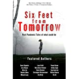 Six Feet from Tomorrow: Post Pandemic Tales of What Could Be. (Short Stories Anthology Collection)