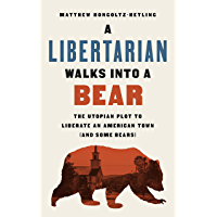 A Libertarian Walks Into a Bear: The Utopian Plot to Liberate an American Town (And Some Bears) (English Edition)