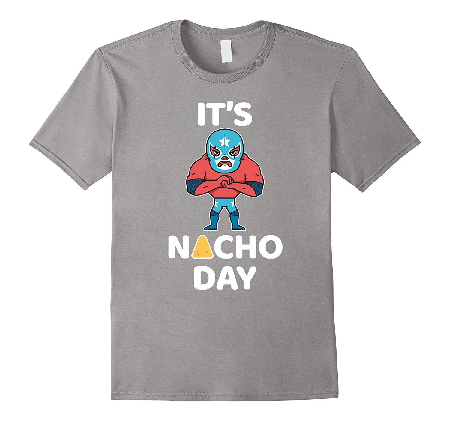 Its Nacho Not Your Day Lucha Libre Wrestler T-Shirt-Vaci