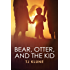 Bear, Otter, and the Kid (Bear, Otter, and the Kid Chronicles Book 1)