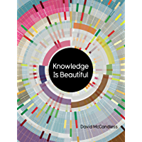 Knowledge Is Beautiful: Impossible Ideas, Invisible Patterns, Hidden Connections--Visualized (English Edition)