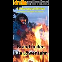 Brand in der Kita Löwenzahn (Tankowgeschichten 4)