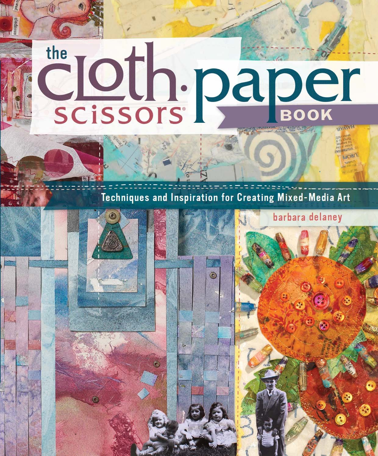 The Cloth Paper Scissors Book: Techniques and Inspiration for ...