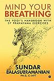 Mind Your Breathing : The Yogi's Handbook with 37 Pranayama Exercises