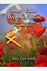 Abby's Guide To Deep Meditation: A Step-by-Step Process for Going Within Kindle Edition